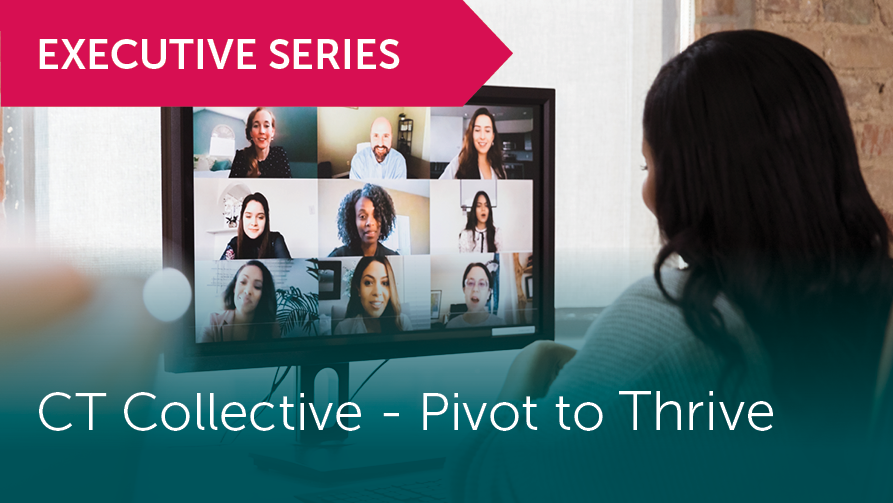 Executive Series, CT Collective: Pivot to Thrive.